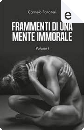 Frammenti di una mente immorale - Vol. 1 by Carmelo Panatteri