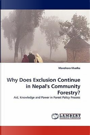 Why Does Exclusion Continue in Nepal's Community Forestry? by Manohara Khadka