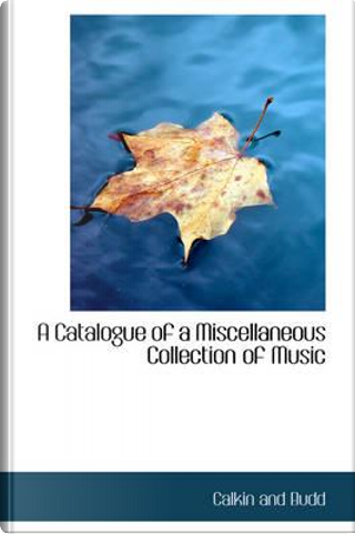 A Catalogue of a Miscellaneous Collection of Music by Calkin and Budd