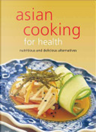 Asian Cooking for Health by Periplus Editors
