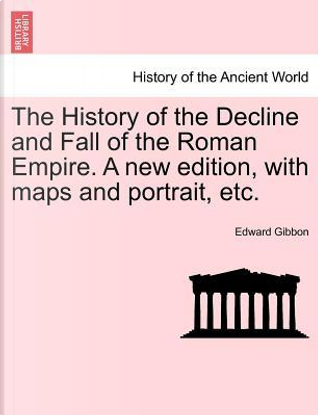 The History of the Decline and Fall of the Roman Empire. A new edition, with maps and portrait, etc. Vol. VIII. by Edward Gibbon