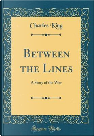 Between the Lines by Charles King