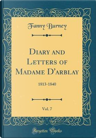 Diary and Letters of Madame D'arblay, Vol. 7 by Fanny Burney