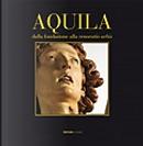 Aquila by Cristiana Pasqualetti, Mario Centofanti, Orlando Antonini, Raffaele Colapietra