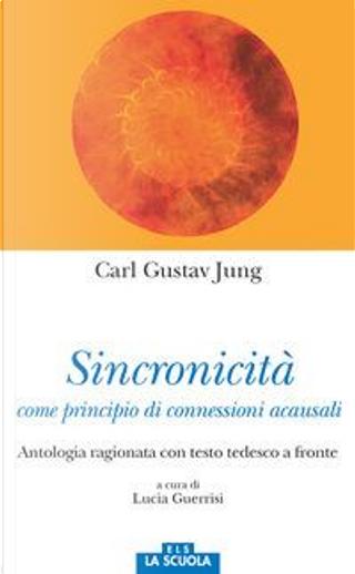 Sincronicità come principio di connessioni acausali. Antologia ragionata. Testo tedesco a fronte by Carl Gustav Jung