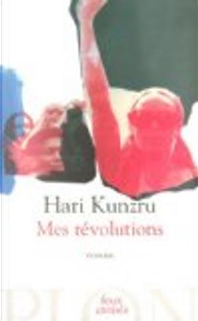 Mes révolutions by Hari Kunzru