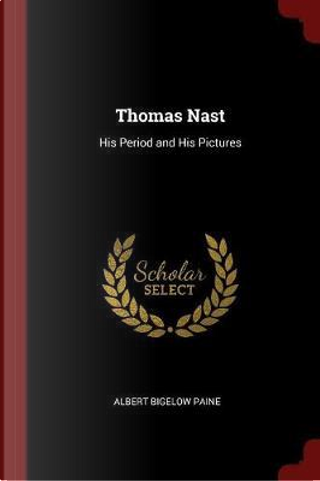 Thomas Nast by Albert Bigelow Paine