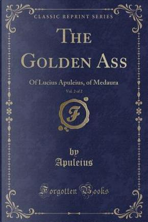The Golden Ass, Vol. 2 of 2 by Apuleius Apuleius