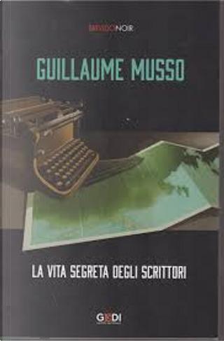 La vita segreta degli scrittori by Guillaume Musso