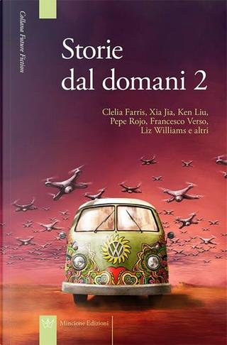 Storie dal domani 2 by Francesco Verso, Clelia Farris, Pepe Rojo, Liz Williams, Xia Jia, Ken Liu