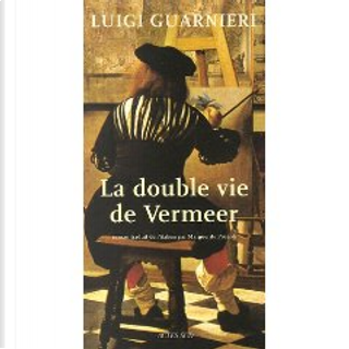La double vie de Vermeer by Luigi Guarnieri, Marguerite Pozzoli
