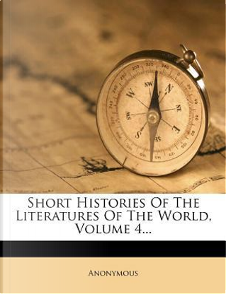 Short Histories of the Literatures of the World, Volume 4. by ANONYMOUS