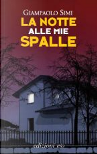 La notte alle mie spalle by Giampaolo Simi