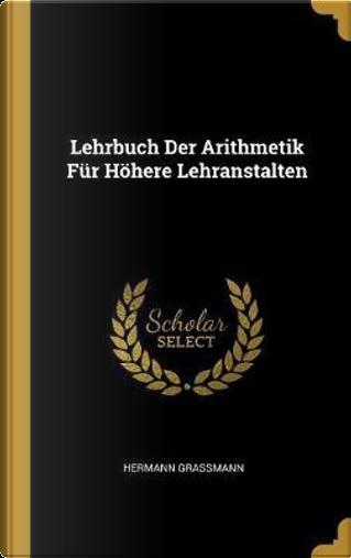 Lehrbuch Der Arithmetik Für Höhere Lehranstalten by Hermann Grassmann