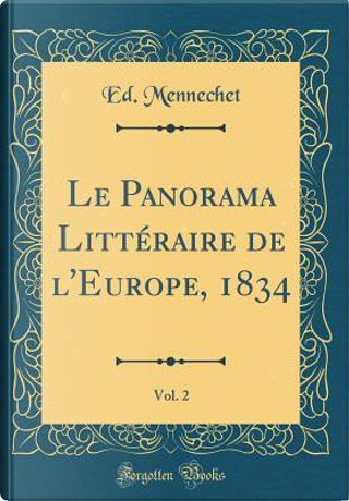 Le Panorama Litt¿ire de l'Europe, 1834, Vol. 2 (Classic Reprint) by Ed. Mennechet