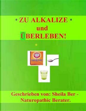 Zu Alkalize Und Uberleben! by Sheila Ber