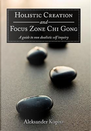 Holistic Creation and Focus Zone Chi Gong by Aleksander Kupisz