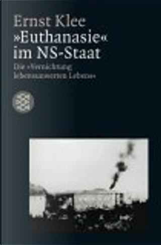 Euthanasie im NS-Staat. Die Vernichtung lebensunwerten Lebens. by Ernst Klee