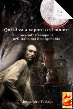 Qui si va a vapore o si muore by Alessandro Forlani