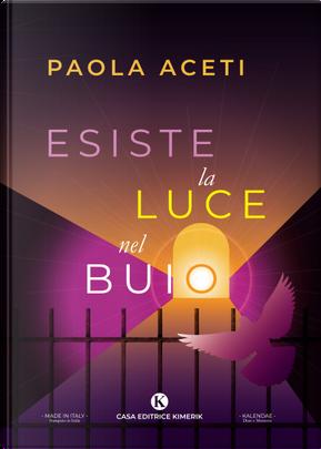 Esiste la luce nel buio by Paola Aceti