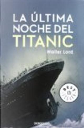 La última noche del Titanic by Walter Lord