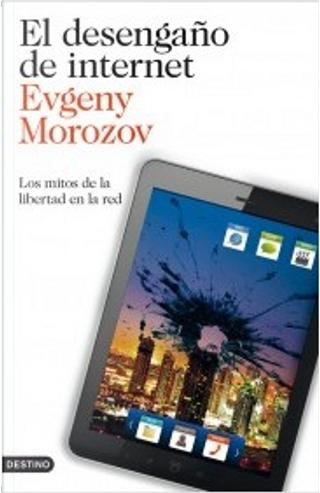 El desengaño de internet by Evgeny Morozov