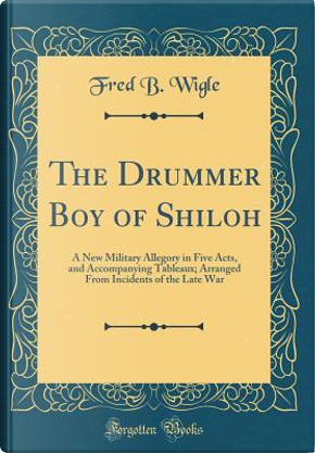 The Drummer Boy of Shiloh by Fred B. Wigle