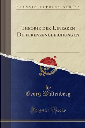 Theorie der Linearen Differenzengleichungen (Classic Reprint) by Georg Wallenberg