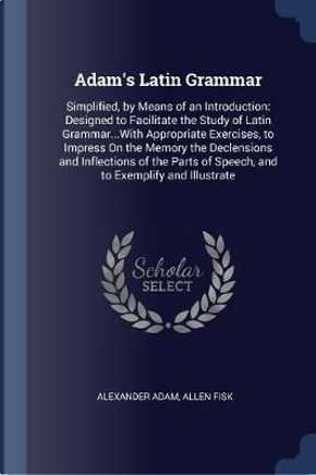 Adam's Latin Grammar by Alexander Adam