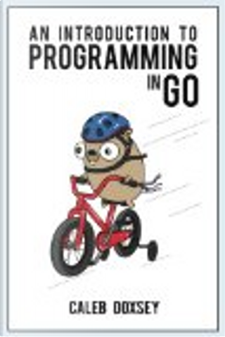 An Introduction to Programming in Go by Caleb Doxsey