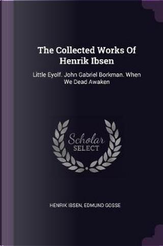 The Collected Works of Henrik Ibsen by Henrik Ibsen