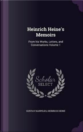 Heinrich Heine's Memoirs by Gustav Karpeles