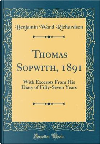 Thomas Sopwith, 1891 by Benjamin Ward Richardson