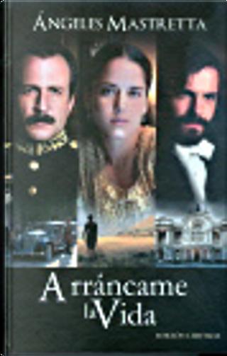 ARRANCAME LA VIDA (EDICION ESPECIAL) by Angeles Mastretta
