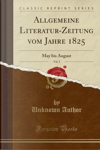 Allgemeine Literatur-Zeitung vom Jahre 1825, Vol. 2 by Author Unknown