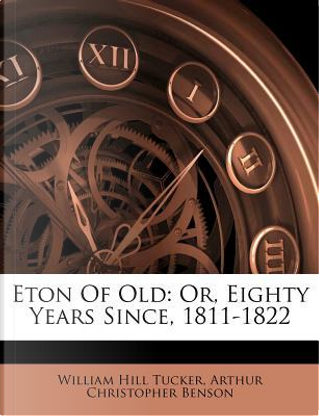 Eton of Old by William Hill Tucker