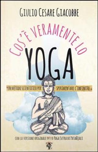 Cos'è veramente lo yoga by Giulio Cesare Giacobbe
