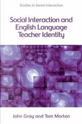 Social Interaction and English Language Teacher Identity by John Gray