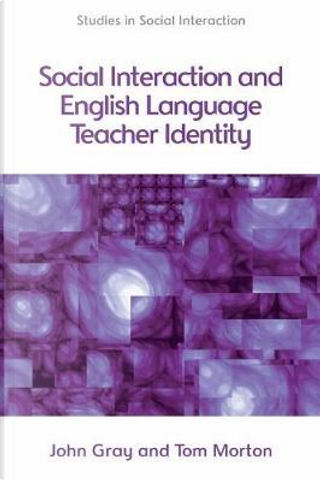 Social Interaction and English Language Teacher Identity by John Gray
