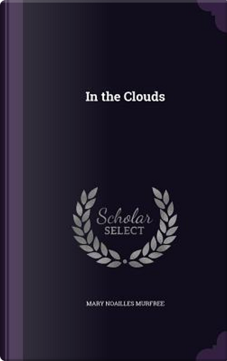 In the Clouds by Mary Noailles Murfree