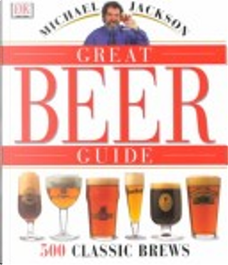 Michael Jackson's Great Beer Guide by Jackson, Michael D'Antonio