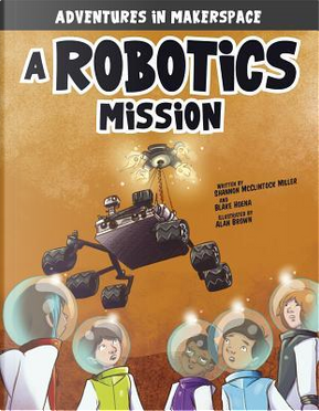 A Robotics Mission by Shannon Mcclintock Miller