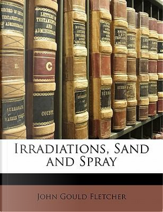 Irradiations, Sand and Spray by John Gould Fletcher