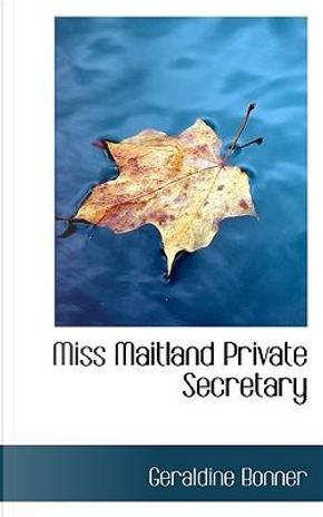 Miss Maitland Private Secretary by Geraldine Bonner