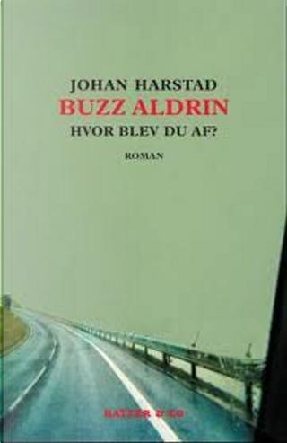 Buzz Aldrin, hvor blev du af? by Johan Harstad