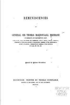 Reminiscences of General Sir Thomas Makedougall Brisbane by Thomas Makedougall, Sir Brisbane