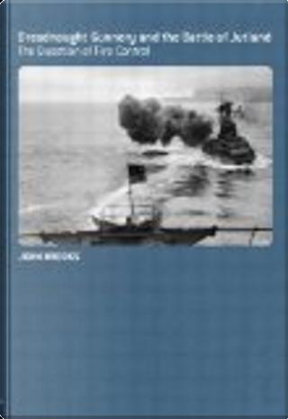 Dreadnought gunnery and the Battle of Jutland by John Brooks