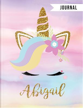 Abigail Unicorn Magic Journal by Just For You
