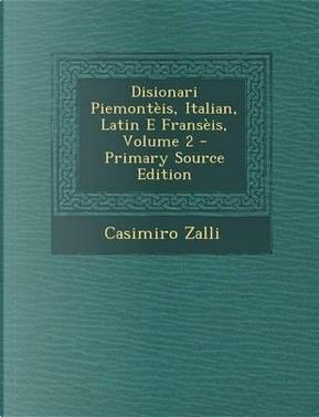 Disionari Piemonteis, Italian, Latin E Franseis, Volume 2 by Casimiro Zalli