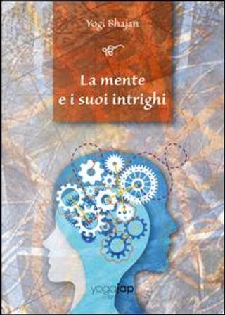 La mente e i suoi intrighi. Ediz. multilingue by Yogi Bhajan